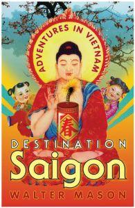 Destination Saigon by Walter Mason
