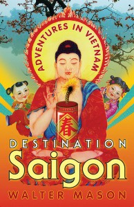Destination Saigon by Walter Mason
