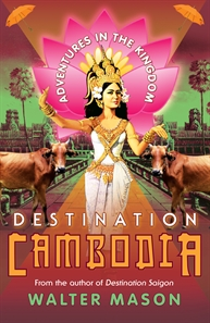 Destintation Cambodia by Walter Mason